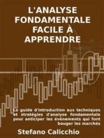 L'analyse fondamentale facile à apprendre: Le guide d'introduction aux techniques et stratégies d'analyse fondamentale pour anticiper les événements qui font bouger les marchés