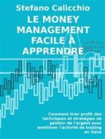 Le money management facile à apprendre.: Comment tirer profit des techniques et stratégies de gestion de l'argent pour améliorer l'activité de trading en ligne