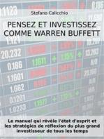 Pensez et investissez comme Warren Buffett: Le manuel qui révèle l'état d'esprit et les stratégies de réflexion du plus grand investisseur de tous les temps