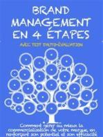 Brand management en 4 étapes: Comment gérer au mieux la commercialisation de votre marque, en renforçant son potentiel et son efficacité