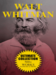 WALT WHITMAN Ultimate Collection: 500+ Works in Poetry & Prose: Leaves of Grass, Franklin Evans, The Half-Breed, Manly Health and Training, Specimen Days…
