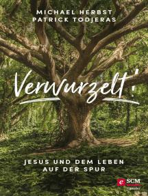 Verwurzelt!: Jesus und dem Leben auf der Spur