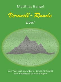 Verwall-Runde live!: Von Tirol nach Vorarlberg - Schritt für Schritt. Eine Hüttentour durch die Alpen.