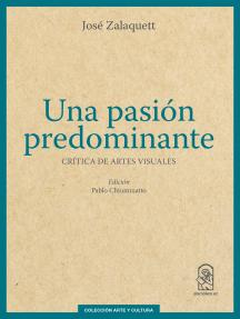 Una pasión predominante: Crítica de artes visuales