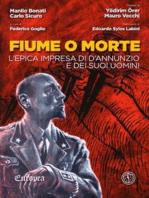 Fiume o morte: L'epica impresa di D'Annunzio e dei suoi uomini