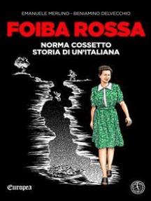 Foiba Rossa: Norma Cossetto, storia di un'italiana