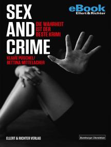 Sex and Crime: Die Wahrheit ist der beste Krimi