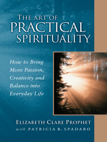The Art of Practical Spirituality: How to Bring More Passion, Creativity, and Balance into Everyday Life
