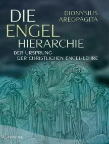 Die Engel-Hierarchie: Der Ursprung der christlichen Engel-Lehre