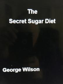 The Secret Sugar Diet