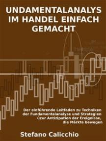 Fundamentalanalyse im handel einfach gemacht: Der einführende Leitfaden zu Techniken der Fundamentalanalyse und Strategien zur Antizipation der Ereignisse, die Märkte bewegen