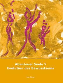 Abenteuer Seele 5: Evolution des Bewusstseins