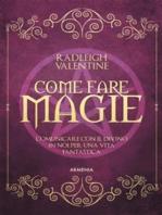 Come fare magie: Comunicare con il divino in noi per una vita fantastica
