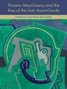 Thomas McGreevy and the Rise of the Irish Avant-Garde
