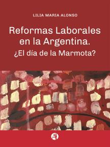 Reformas laborales en la Argentina: ¿El día de la Marmota?