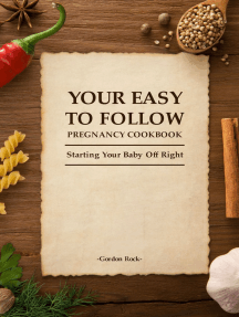 Your Easy-To-Follow Pregnancy Cookbook: Starting Your Baby Off Right
