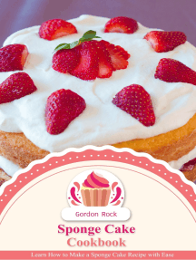 Sponge Cake Cookbook: Learn How to Make a Sponge Cake Recipe with Ease