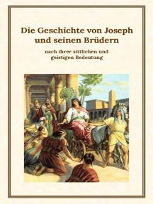 Die Geschichte von Joseph und seinen Brüdern: nach ihrer sittlichen und geistigen Bedeutung