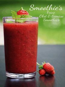 Top 50 Smoothies: Feine Obst und Gemüse Smoothies