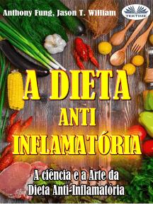 A Dieta Anti-Inflamatória - A Ciência E A Arte Da Dieta Anti-Inflamatória: Um Guia Completo Para Iniciantes Para Curar O Sistema Imunológico