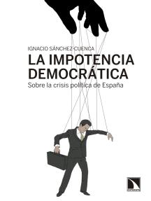 La impotencia democrática: Sobre la crisis política de España