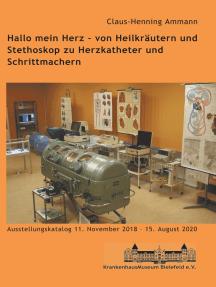 Hallo mein Herz - von Heilkräutern und Stethoskop zu Herzkatheter und Schrittmachern: Katalog zur Ausstellung im Krankenhausmuseum Bielefeld