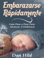 Embarazarse Rápidamente: Guía Paso a Paso Para Alcanzar el Embarazo