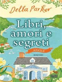 Libri, amori e segreti. Aprile