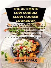 The ultimate low sodium slow cooker cookbook: Easy and heart healthy recipes to prepare in your slow cooker
