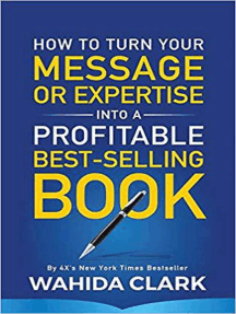 How To Turn Your Message or Expertise Into A Profitable Best-Selling Book