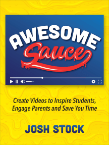 Awesome Sauce: Create Videos to Inspire Students, Engage Parents and Save You Time