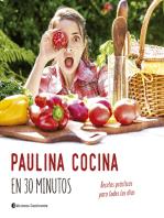 Paulina cocina en 30 minutos: Recetas prácticas para todos los días
