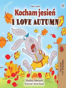 Kocham jesień I Love Autumn: Polish English Bilingual Collection