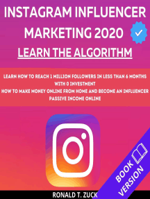 Instagram Influencer Marketing 2020: Learn The Algorithm. Learn How To Reach 1 Million Followers In Less Than 6 Months With 0 Investment. How To Make Money Online From Home And Become An Influencer.