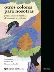 Otros colores para nosotras: Poesía contemporánea de mujeres argentinas