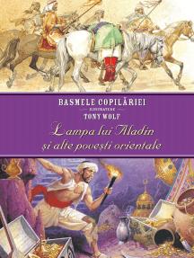 Basmele copilăriei ilustrate de Tony Wolf - Lampa lui Aladin și alte povești orientale
