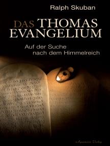 Das Thomas-Evangelium. Auf der Suche nach dem Himmelreich