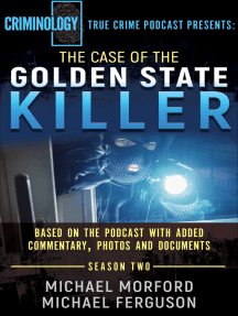 The Case of the Golden State Killer: Based on the Podcast with Additional Commentary, Photographs and Documents
