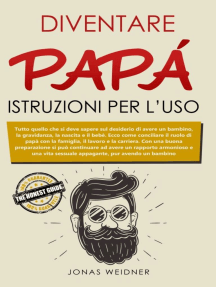 Diventare papà: istruzioni per l'uso: Ecco come conciliare il ruolo di papà con la famiglia, il lavoro e la carriera