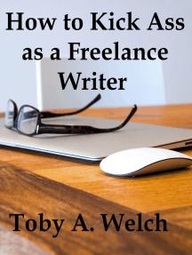 How to Kick Ass as a Freelance Writer