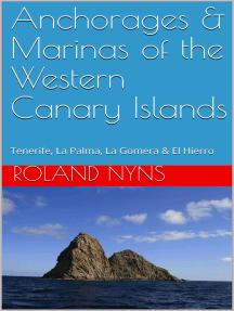 Anchorages & Marinas of the Western Canary Islands: Tenerife, La Palma, La Gomera & El Hierro