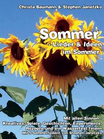 Sommer - Lieder & Ideen im Sommer: Mit allen Sinnen - Kreatives, Spiele, Geschichten, Experimente, Rezepte und ein Wasserfest feiern