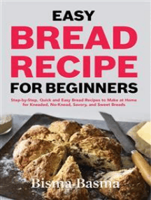 Easy Bread recipe for beginners: Step-by-Step, Quick and Easy Bread Recipes to Make at Home for Kneaded, No-Knead, Savory, and Sweet Breads