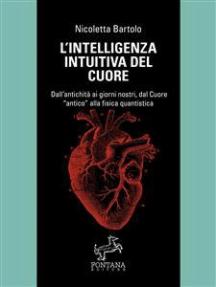 L'intelligenza intuitiva del cuore:  Dall'antichità ai giorni nostri, dal Cuore antico alla fisica quantistica
