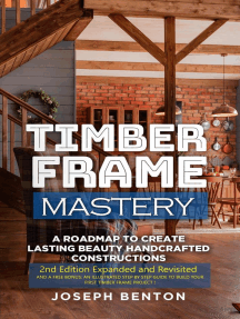 Timber Frame Mastery. A Roadmap to Create Lasting Beauty Handcrafted Constructions