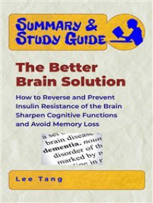 Summary & Study Guide - The Better Brain Solution: How to Reverse and Prevent Insulin Resistance of the Brain, Sharpen Cognitive Functions, and Avoid Memory Loss