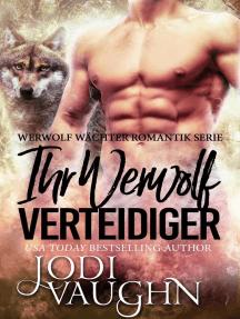 Ihr Werwol Verteidiger: Werwolf Wächter Romantik Serie, #3