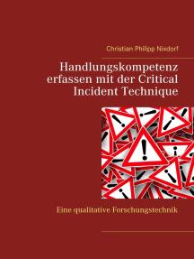 Handlungskompetenz erfassen mit der Critical Incident Technique: Eine qualitative Forschungstechnik