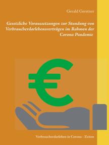 Gesetzliche Voraussetzungen zur Stundung von Verbraucherdarlehensverträgen im Rahmen der Corona Pandemie: Verbraucherdarlehen in Corona - Zeiten