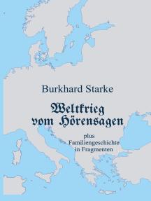 Weltkrieg vom Hörensagen: plus Familiengeschichte in Fragmenten